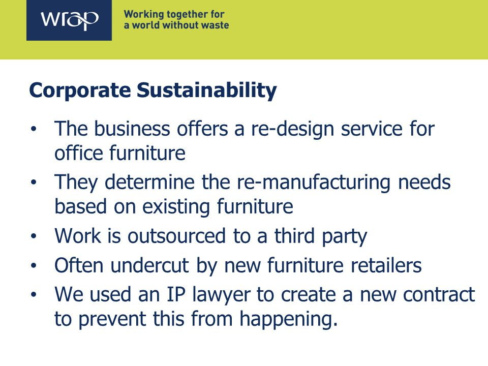 Corporate Sustainability The business offers a re-design service for office furniture They determine the re-manufacturing needs based on existing furn
