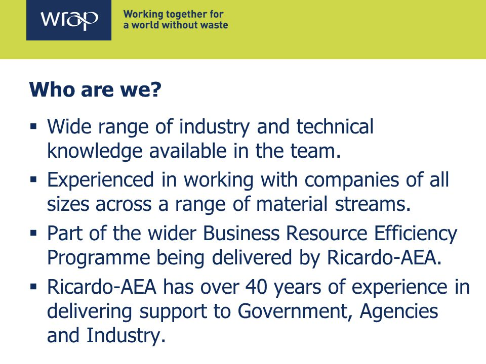 Who are we.  Wide range of industry and technical knowledge available in the team.
