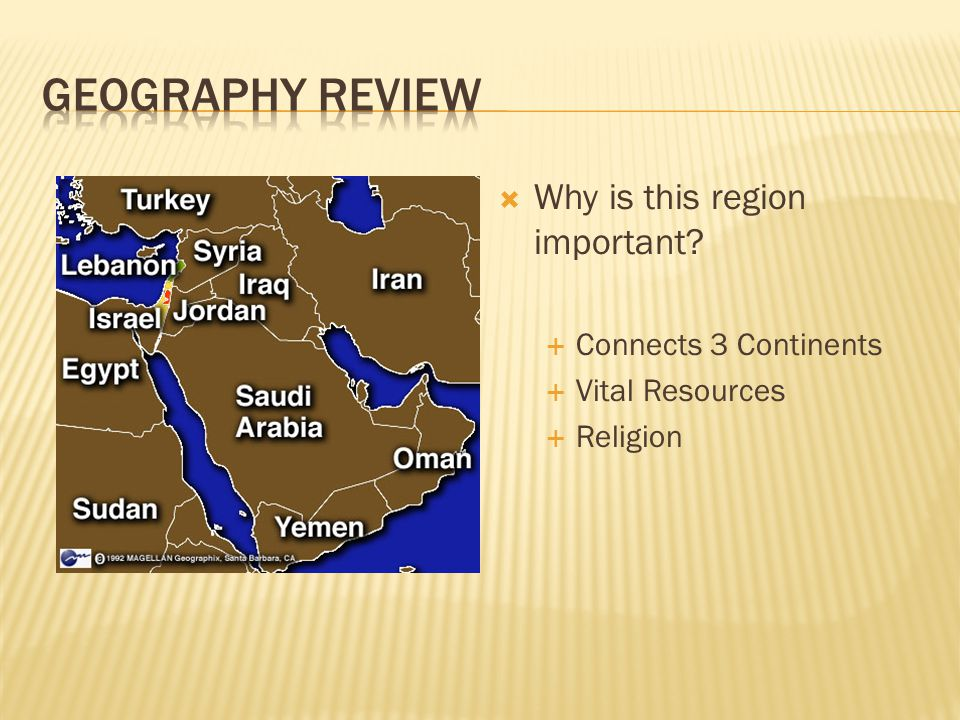  Why is this region important  Connects 3 Continents  Vital Resources  Religion