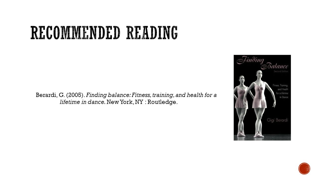 Berardi, G. (2005). Finding balance: Fitness, training, and health for a lifetime in dance. New York, NY : Routledge.