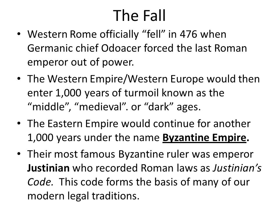 The Fall Western Rome officially fell in 476 when Germanic chief Odoacer forced the last Roman emperor out of power.