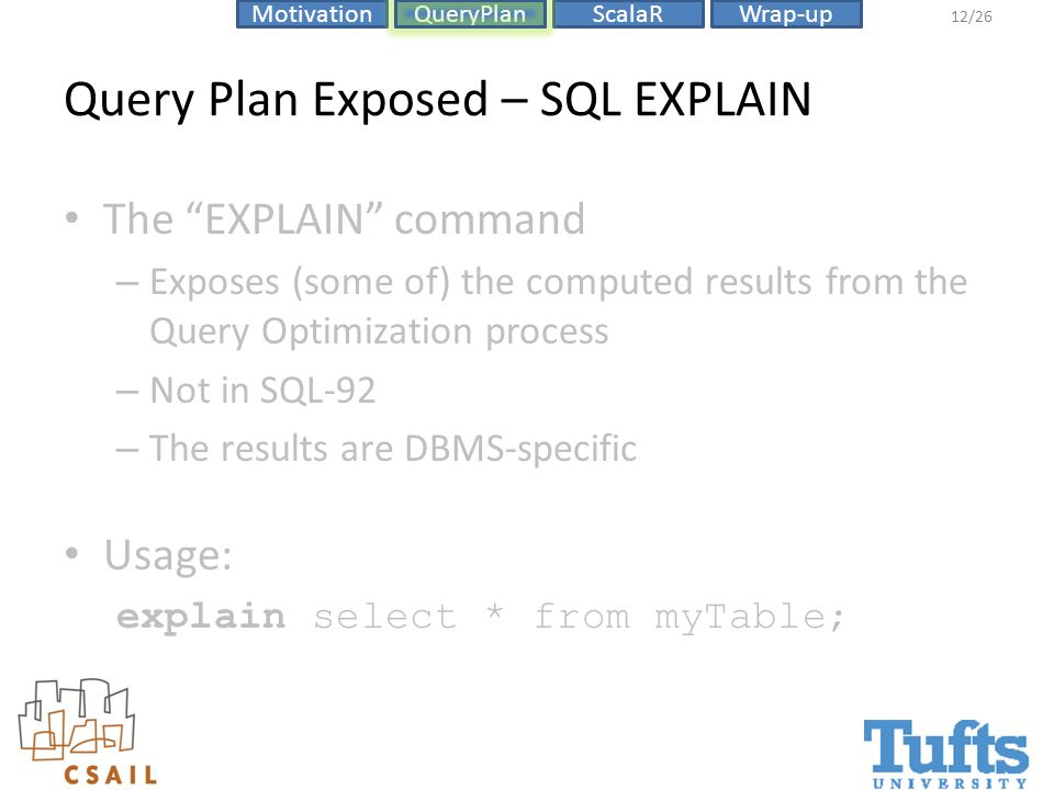 """ScalaRMotivationQueryPlanWrap-up 12/26 Query Plan Exposed – SQL EXPLAIN The """"EXPLAIN"""" command – Exposes (some of) the computed results from the Query"""