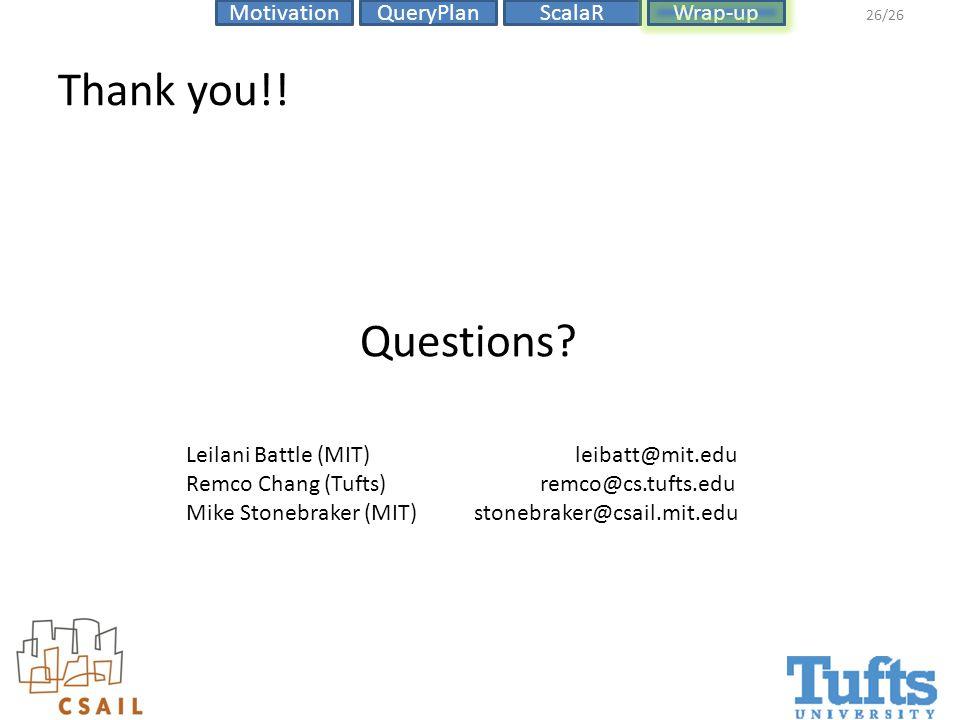 ScalaRMotivationQueryPlanWrap-up 26/26 Thank you!! Leilani Battle (MIT) leibatt@mit.edu Remco Chang (Tufts) remco@cs.tufts.edu Mike Stonebraker (MIT)