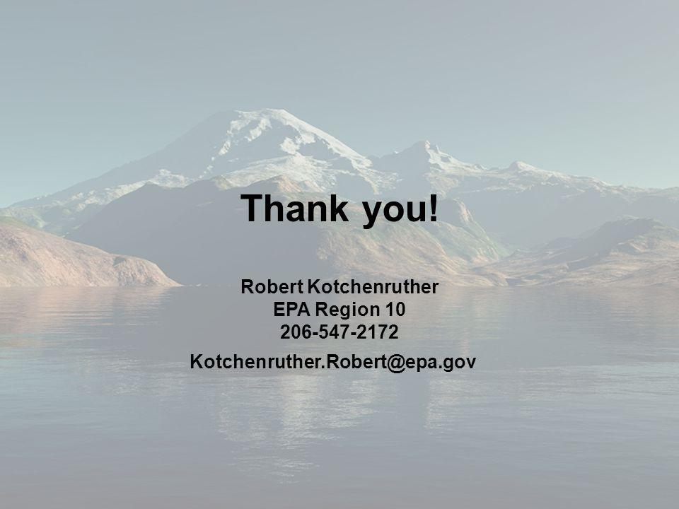 Thank you! Robert Kotchenruther EPA Region 10 206-547-2172 Kotchenruther.Robert@epa.gov