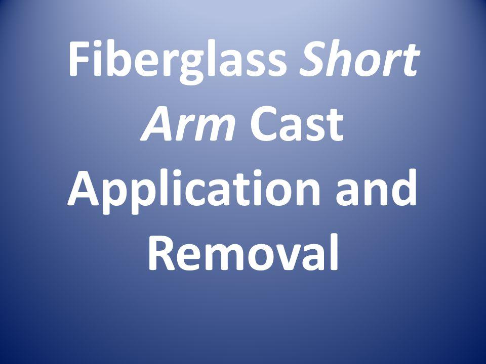 Fiberglass Short Arm Cast Application and Removal