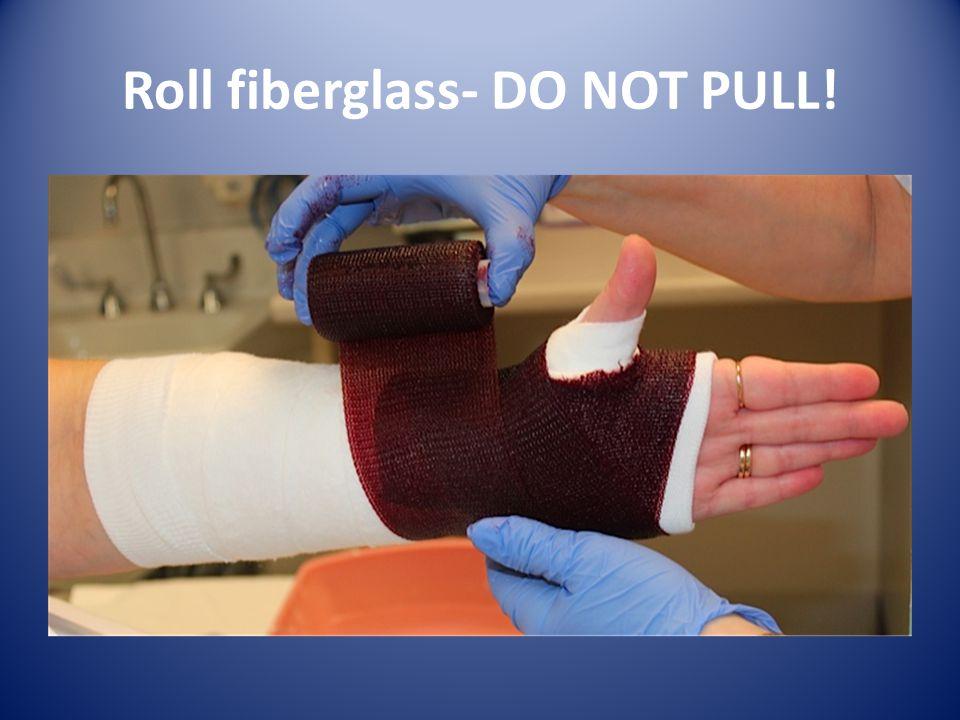 Roll fiberglass- DO NOT PULL!