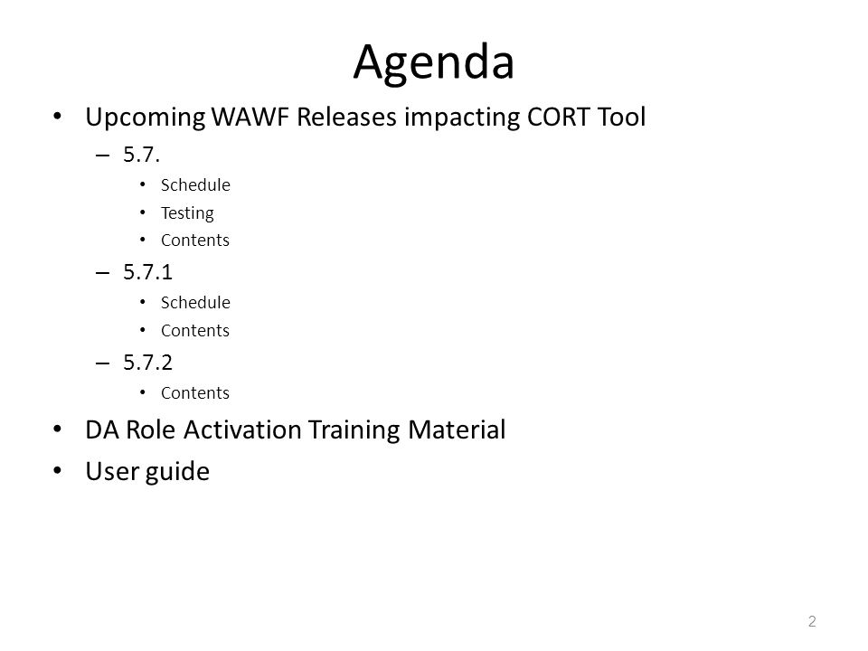 Agenda Upcoming WAWF Releases impacting CORT Tool – 5.7. Schedule Testing Contents – 5.7.1 Schedule Contents – 5.7.2 Contents DA Role Activation Train