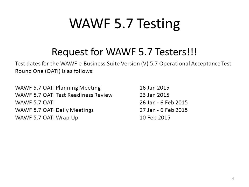 WAWF 5.7 Testing Request for WAWF 5.7 Testers!!! Test dates for the WAWF e-Business Suite Version (V) 5.7 Operational Acceptance Test Round One (OATI)