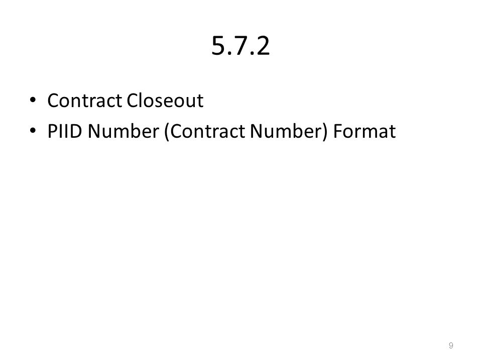 5.7.2 Contract Closeout PIID Number (Contract Number) Format 9