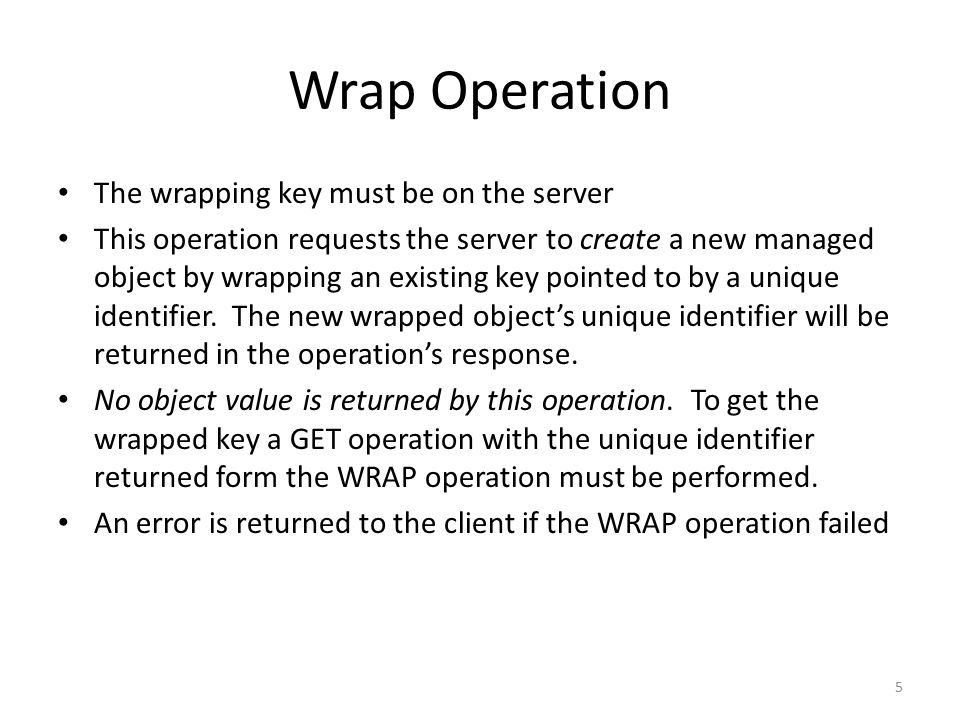Wrap Operation The wrapping key must be on the server This operation requests the server to create a new managed object by wrapping an existing key po