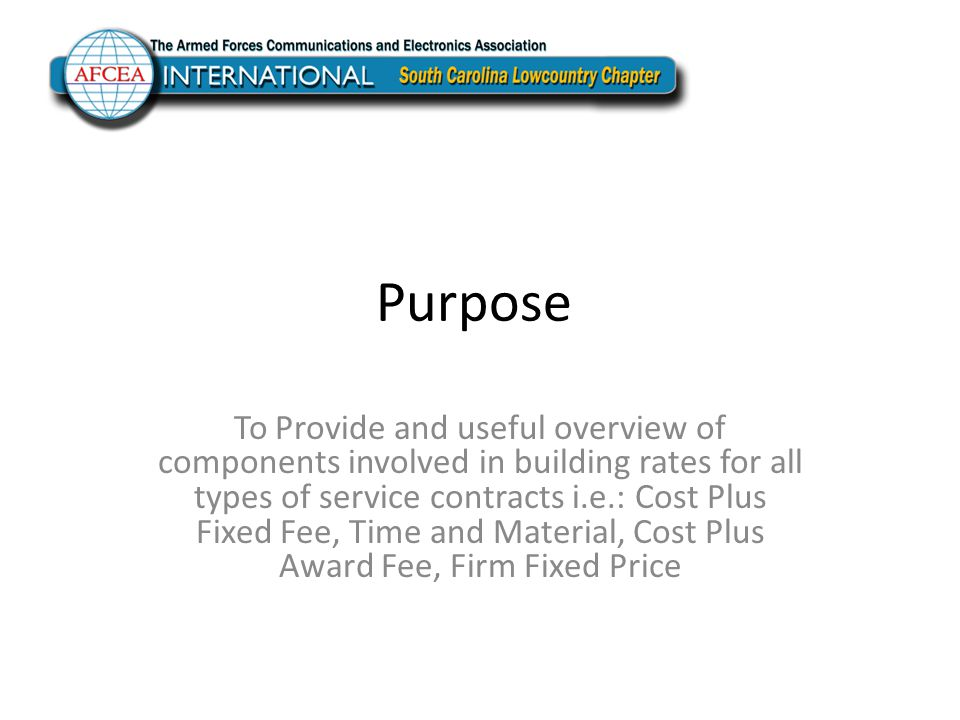 Purpose To Provide and useful overview of components involved in building rates for all types of service contracts i.e.: Cost Plus Fixed Fee, Time and