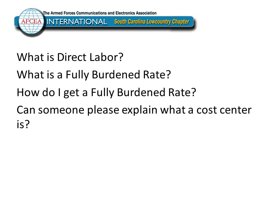 What is Direct Labor? What is a Fully Burdened Rate? How do I get a Fully Burdened Rate? Can someone please explain what a cost center is?