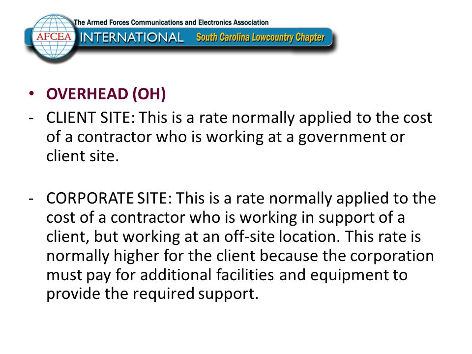 OVERHEAD (OH) Supervisory Labor and Benefits Recruiting and Hiring Human Resource Support to Employees Security Clearance Processing Regional Office Staff Labor Operating Supplies/Materials Leases, Rent, and Utilities Repairs and Maintenance Licenses/Taxes Depreciation Travel Professional Development