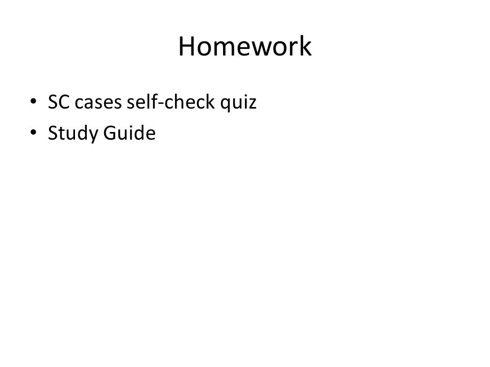Homework SC cases self-check quiz Study Guide