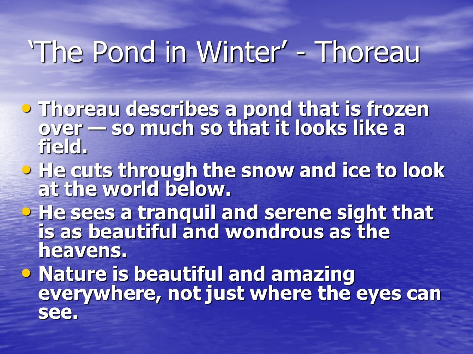 'The Pond in Winter' - Thoreau Thoreau describes a pond that is frozen over — so much so that it looks like a field. Thoreau describes a pond that is
