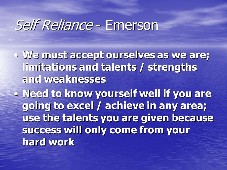 Self Reliance - Emerson We must accept ourselves as we are; limitations and talents / strengths and weaknessesWe must accept ourselves as we are; limi