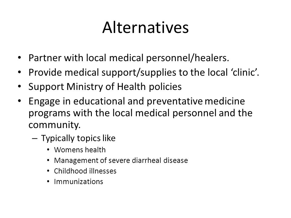 Alternatives Partner with local medical personnel/healers.