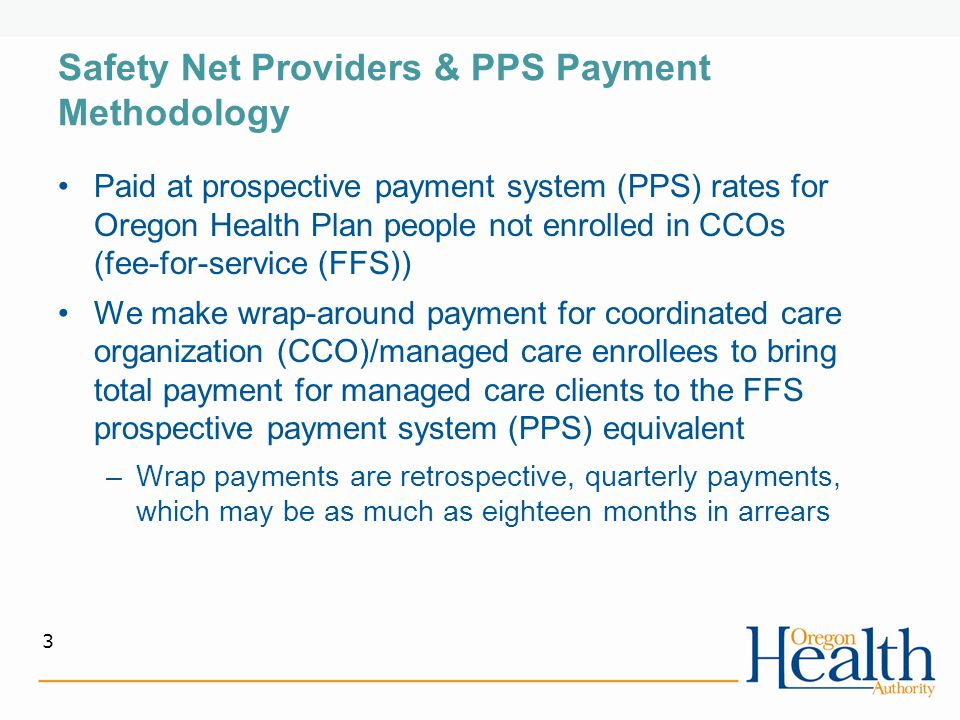 Why Alternative Payment Methodology Initiated by the Oregon Primary Care Association in partnership with member FQHCs and the Oregon Health Authority (OHA) –Driven by difficulty in recruitment and retention of physicians & low physician satisfaction De-links treadmill of churning office visits for payment by paying a per-member per-month (PMPM) payment Needed to be budget neutral to the state, but Federal requirements mandate payment at least equal to PPS In September 2012, a State Plan Amendment was approved to transition FQHCs to an APM 3 large FQHCs went live with pilots 3/1/2013 4