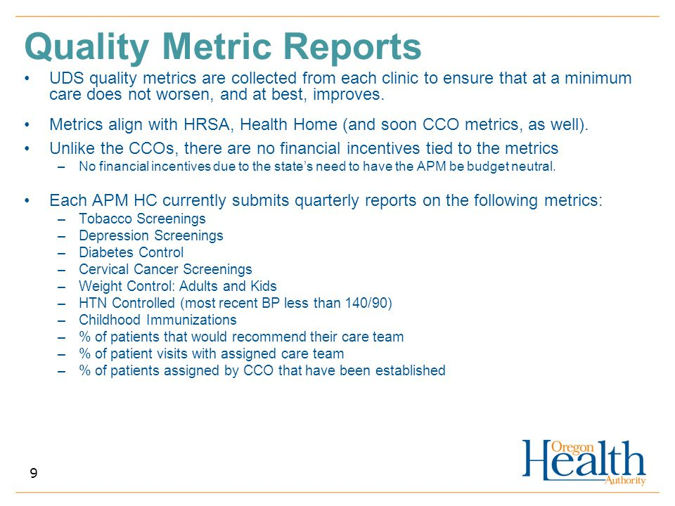 Quality Metric Reports UDS quality metrics are collected from each clinic to ensure that at a minimum care does not worsen, and at best, improves. Met