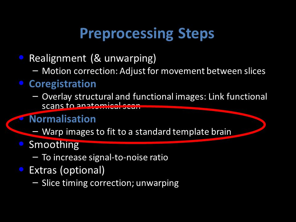 Preprocessing Steps Realignment (& unwarping) – Motion correction: Adjust for movement between slices Coregistration – Overlay structural and function