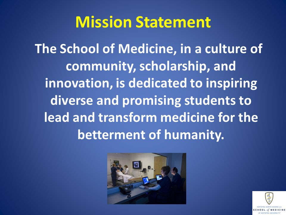 The School of Medicine, in a culture of community, scholarship, and innovation, is dedicated to inspiring diverse and promising students to lead and transform medicine for the betterment of humanity.