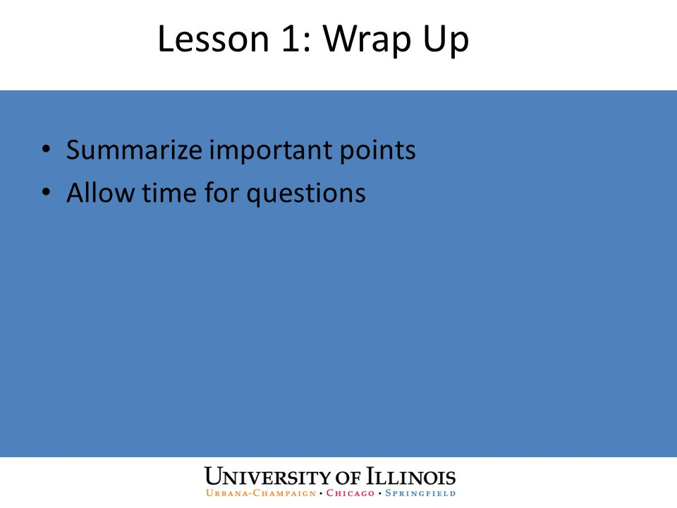 Lesson 1: Wrap Up Summarize important points Allow time for questions