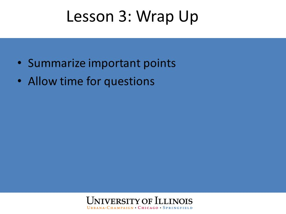 Lesson 3: Wrap Up Summarize important points Allow time for questions