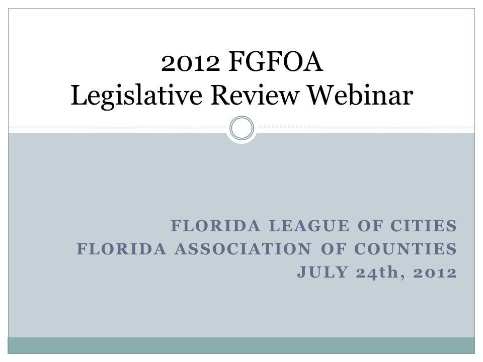 FLORIDA LEAGUE OF CITIES FLORIDA ASSOCIATION OF COUNTIES JULY 24th, 2012 2012 FGFOA Legislative Review Webinar