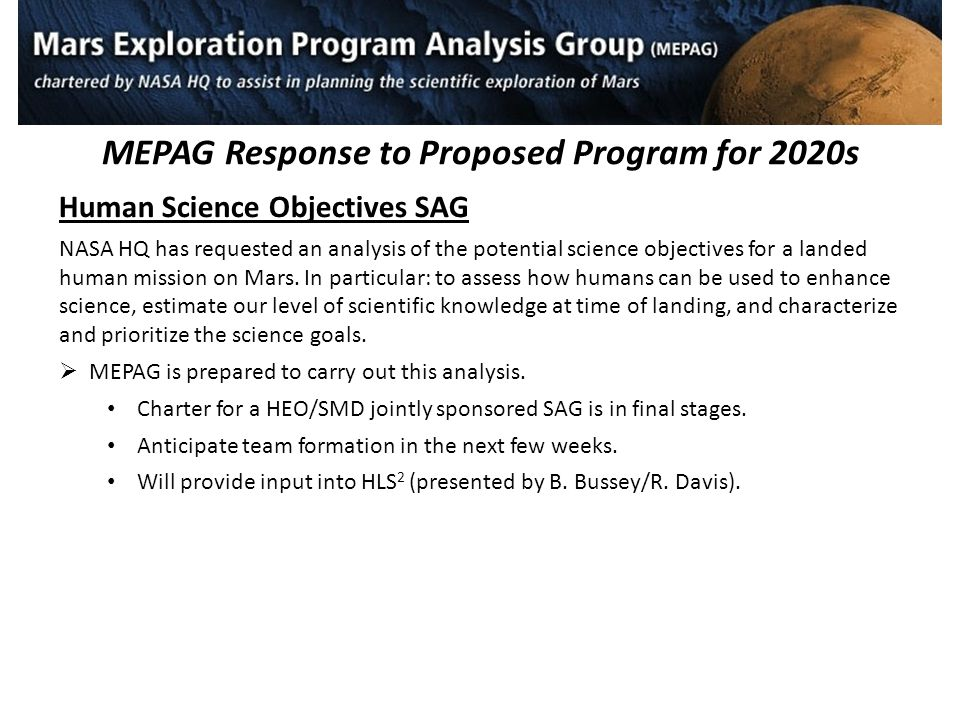 MEPAG Response to Proposed Program for 2020s Human Science Objectives SAG NASA HQ has requested an analysis of the potential science objectives for a landed human mission on Mars.
