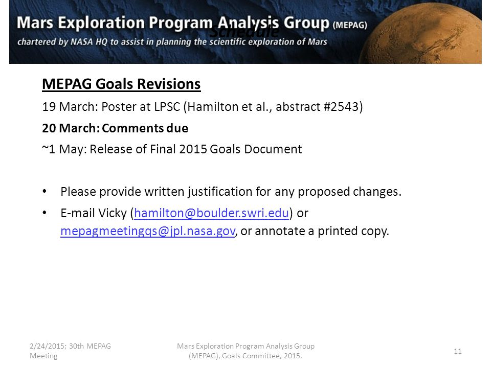 Schedule MEPAG Goals Revisions 19 March: Poster at LPSC (Hamilton et al., abstract #2543) 20 March: Comments due ~1 May: Release of Final 2015 Goals Document Please provide written justification for any proposed changes.