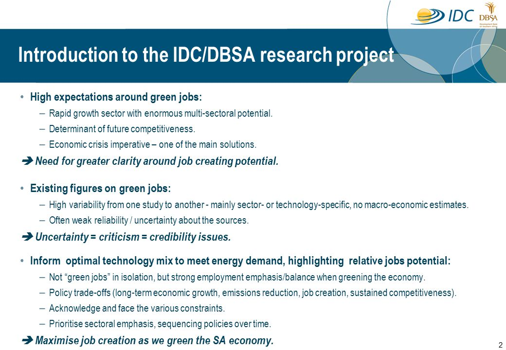 Introduction to the IDC/DBSA research project 2 High expectations around green jobs: – Rapid growth sector with enormous multi-sectoral potential.