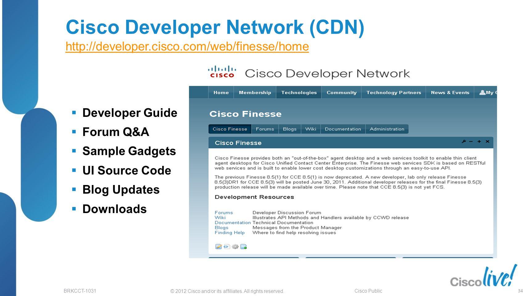 © 2012 Cisco and/or its affiliates. All rights reserved. BRKCCT-1031 Cisco Public Cisco Developer Network (CDN) http://developer.cisco.com/web/finesse