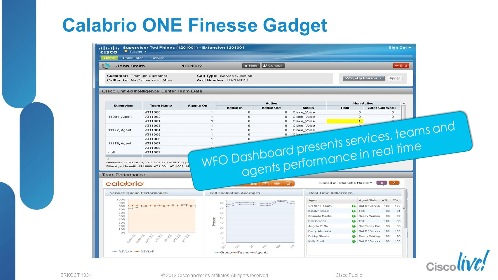© 2012 Cisco and/or its affiliates. All rights reserved. BRKCCT-1031 Cisco Public Calabrio ONE Finesse Gadget