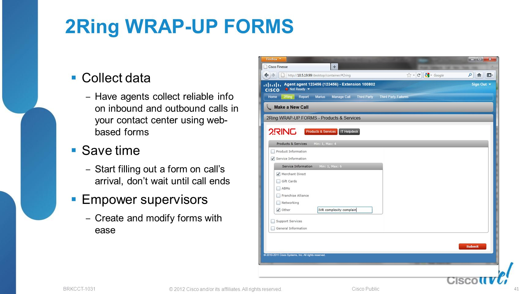 © 2012 Cisco and/or its affiliates. All rights reserved. BRKCCT-1031 Cisco Public 2Ring WRAP-UP FORMS  Collect data ‒ Have agents collect reliable in