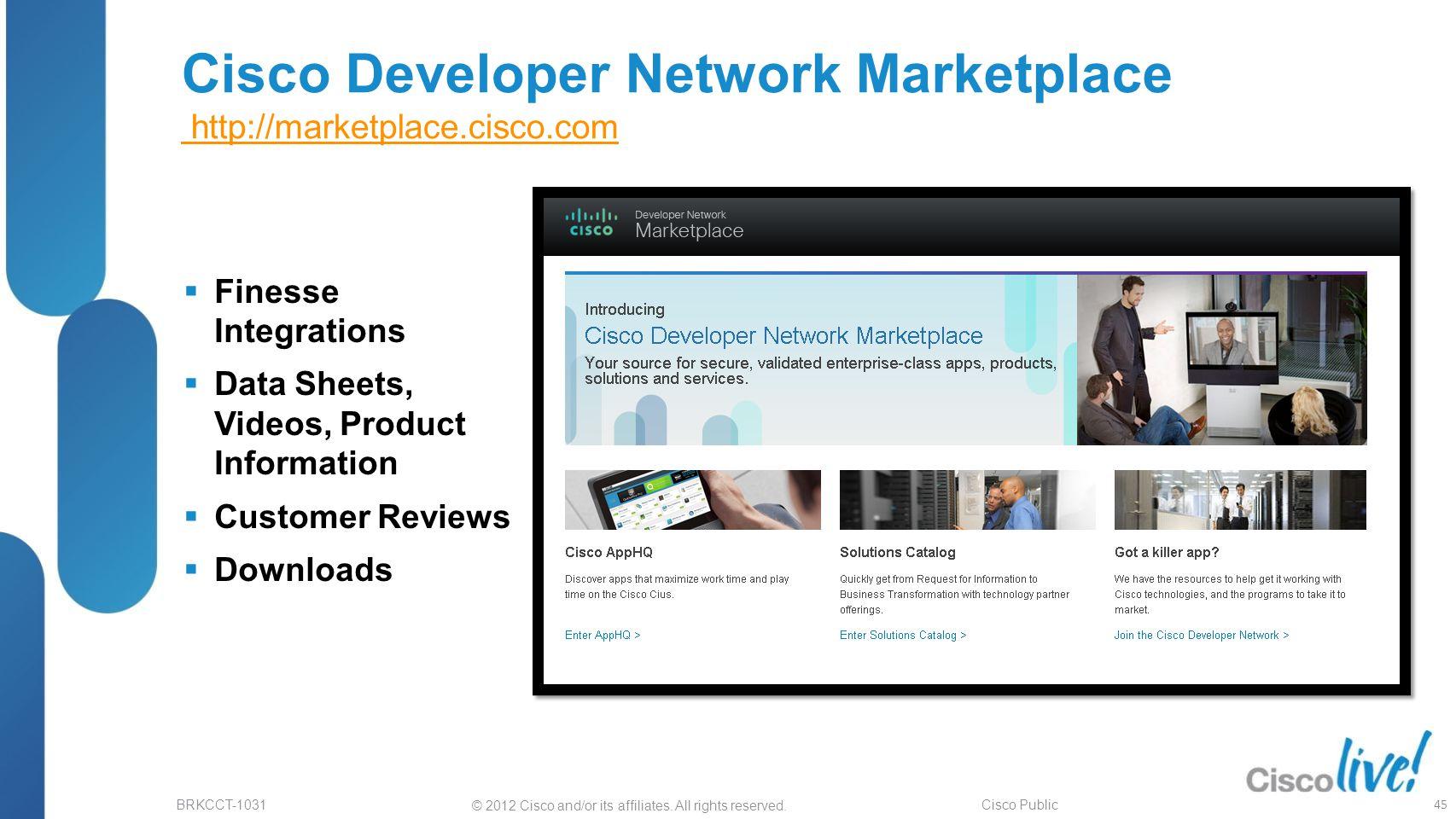© 2012 Cisco and/or its affiliates. All rights reserved. BRKCCT-1031 Cisco Public Cisco Developer Network Marketplace http://marketplace.cisco.com htt