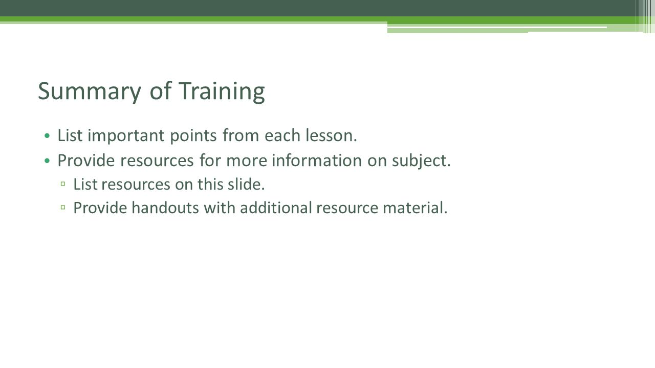 List important points from each lesson. Provide resources for more information on subject.
