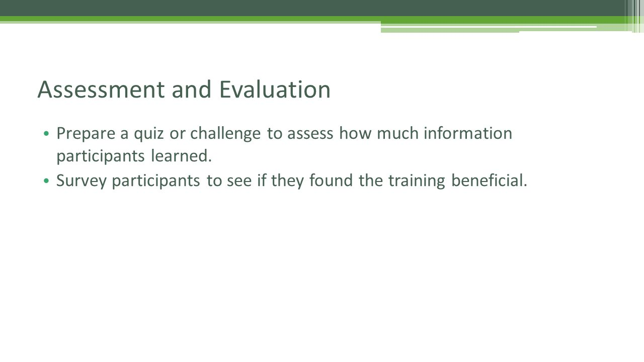 Prepare a quiz or challenge to assess how much information participants learned.