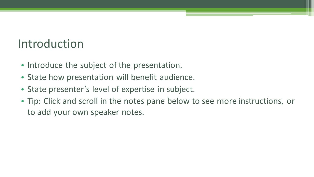 Introduce the subject of the presentation. State how presentation will benefit audience.