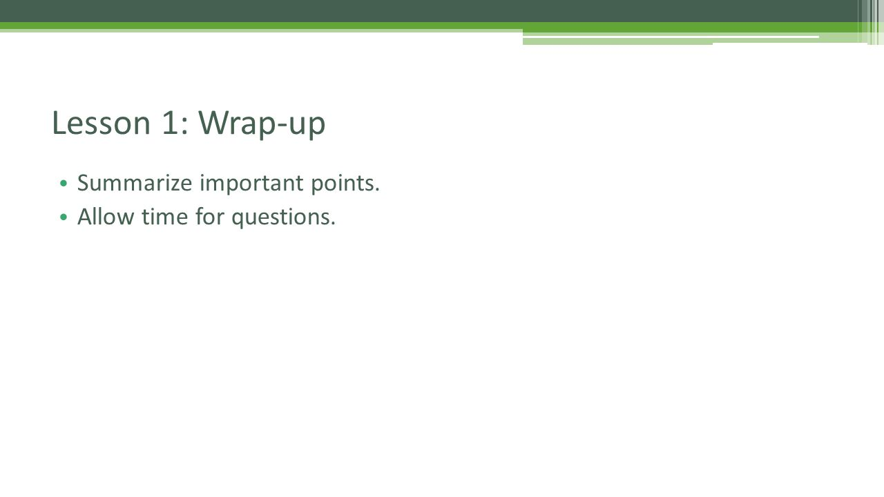 Summarize important points. Allow time for questions. Lesson 1: Wrap-up