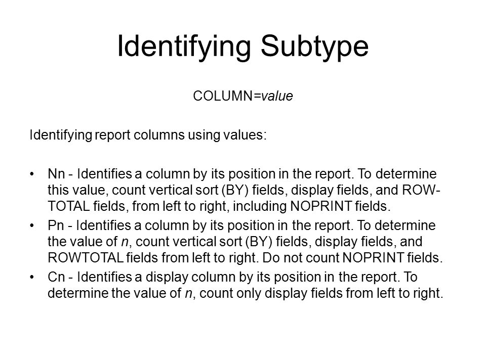 COLUMN=value Identifying report columns using values: Nn - Identifies a column by its position in the report. To determine this value, count vertical