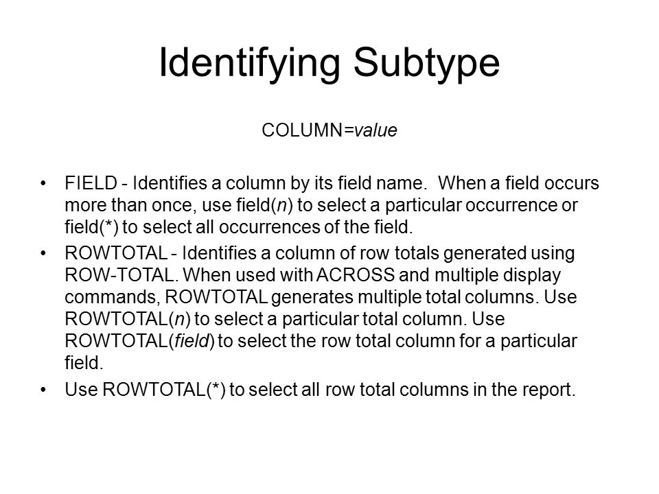 COLUMN=value FIELD - Identifies a column by its field name. When a field occurs more than once, use field(n) to select a particular occurrence or fiel