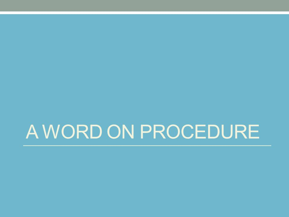 A WORD ON PROCEDURE