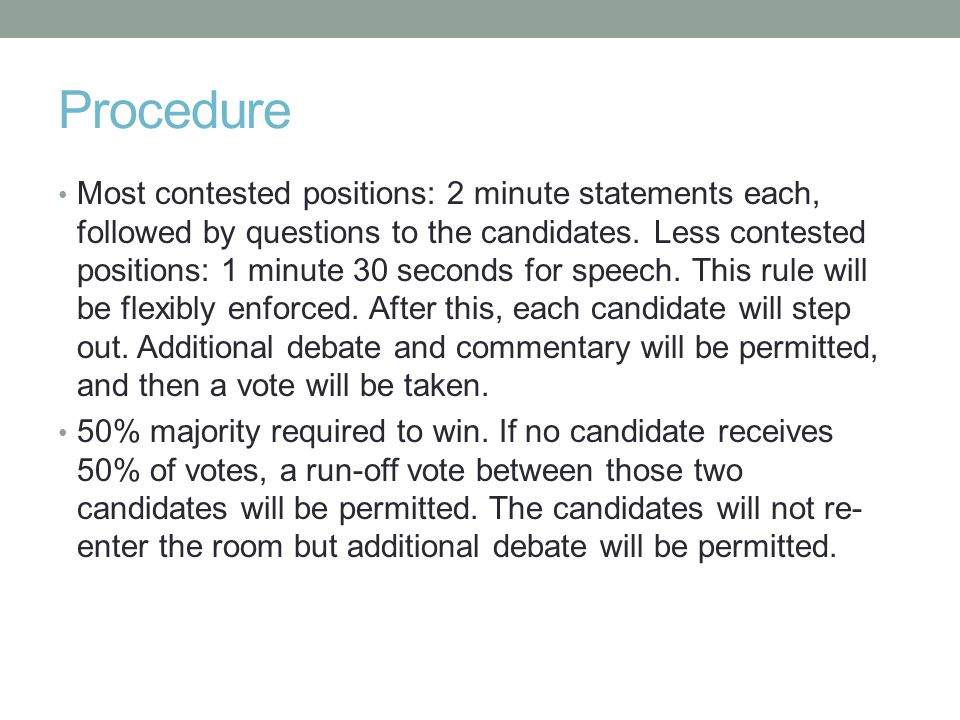 Procedure Most contested positions: 2 minute statements each, followed by questions to the candidates.