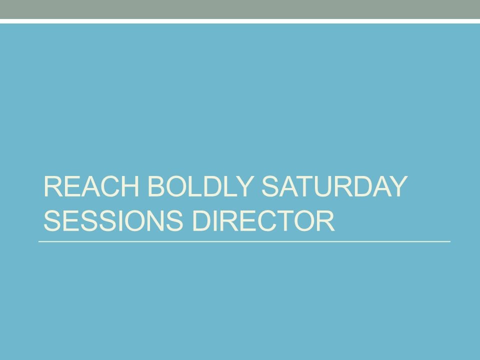 REACH BOLDLY SATURDAY SESSIONS DIRECTOR