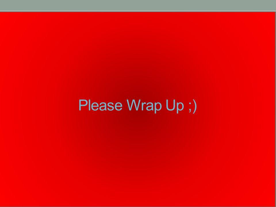 Please Wrap Up ;)