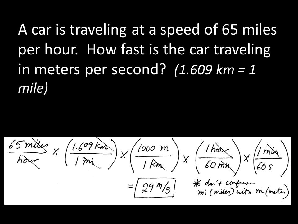 A car is traveling at a speed of 65 miles per hour. How fast is the car traveling in meters per second? (1.609 km = 1 mile)