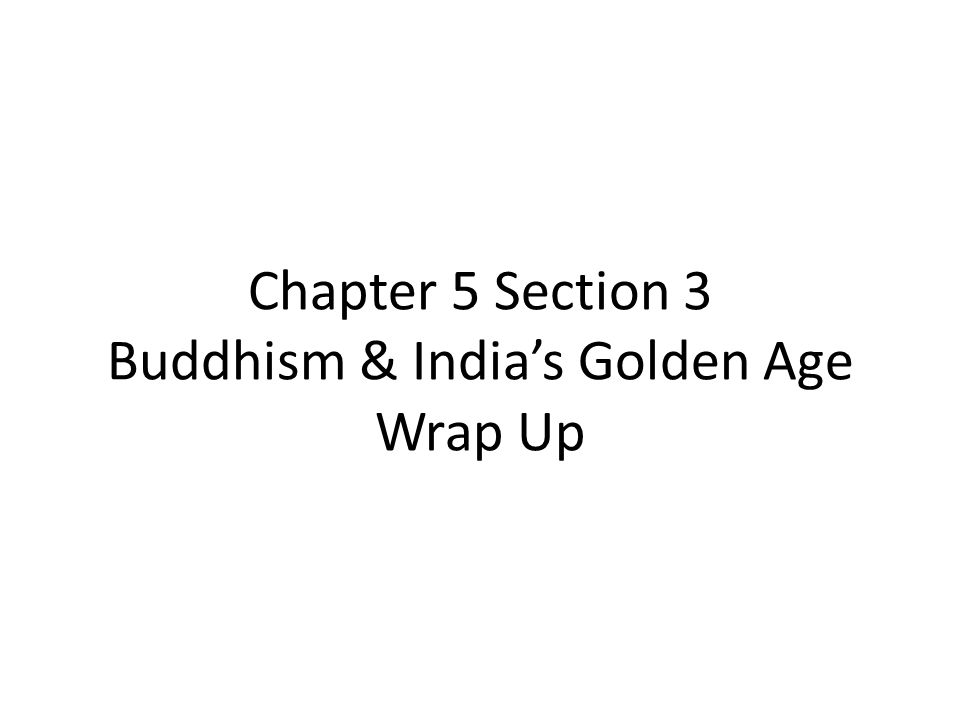 Chapter 5 Section 3 Buddhism & India's Golden Age Wrap Up