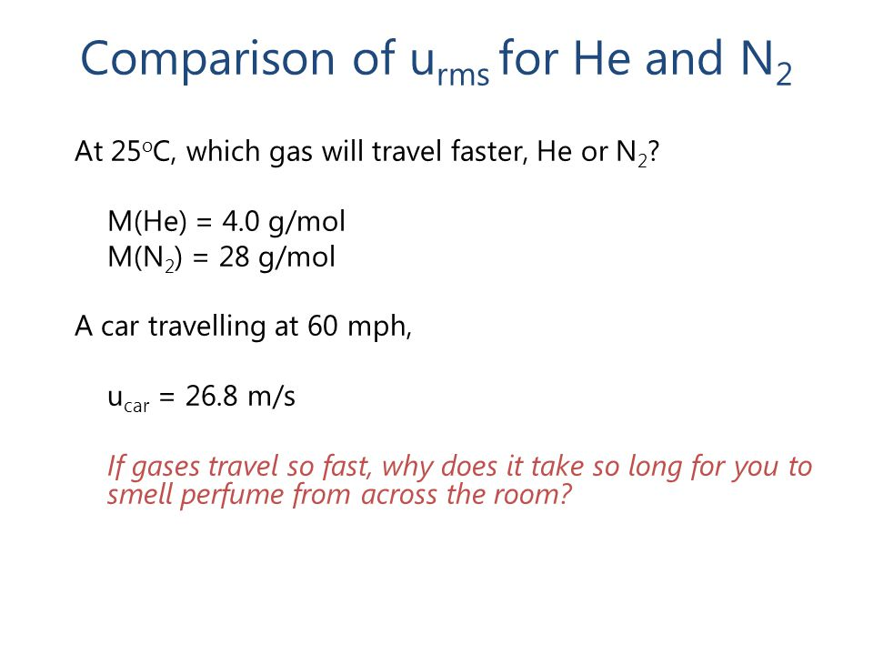 Comparison of u rms for He and N 2 At 25 o C, which gas will travel faster, He or N 2 .