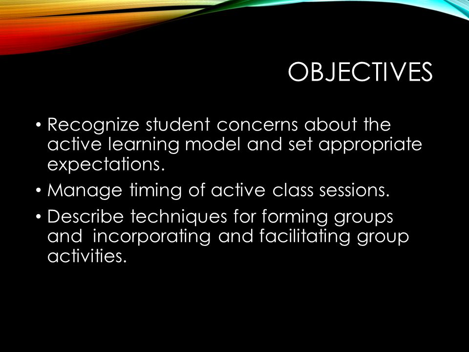 OBJECTIVES Recognize student concerns about the active learning model and set appropriate expectations.