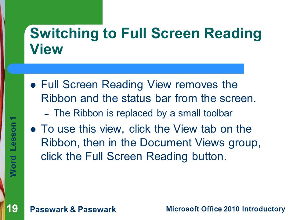 Word Lesson 1 Pasewark & Pasewark Microsoft Office 2010 Introductory 19 Switching to Full Screen Reading View 19 Full Screen Reading View removes the
